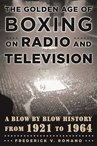 Compare Textbook Prices for The Golden Age of Boxing on Radio and Television: A Blow-by-Blow History from 1921 to 1964  ISBN 9781631440748 by Romano, Frederick V.