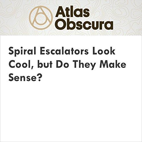 Spiral Escalators Look Cool, but Do They Make Sense? audiobook cover art