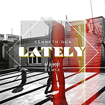 Lately [of blonde Remix]