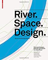 River Space Design: Planning Strategies, Methods and Projects for Urban Rivers
