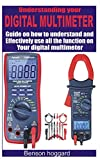 Understanding your digital multimeter: Guide on how to understand and effectively use all the function on your digital multimeter