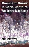 Comment Guérir la Carie Dentaire Avec la Diète Paléolithique (French Edition)