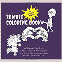 Zombie Coloring Book - Whimsical Zombies - Coffee Zombies & Real Zombies: Halloween Gift -  Hipster Gift For Adults and Teens To Color - 30 Coloring Pages