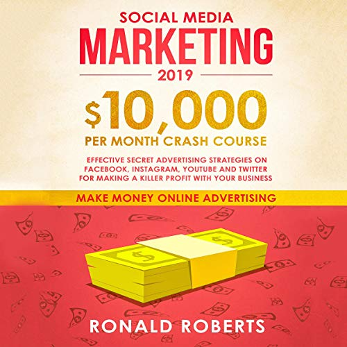 Social Media Marketing 2019: $10,000 per Month Crash Course     Effective Secret Advertising Strategies on Facebook, Instagram, YouTube and Twitter for Making a Killer Profit with Your Business              By:                                                                                                                                 Ronald Roberts                               Narrated by:                                                                                                                                 Russell Newton                      Length: 3 hrs and 28 mins     Not rated yet     Overall 0.0