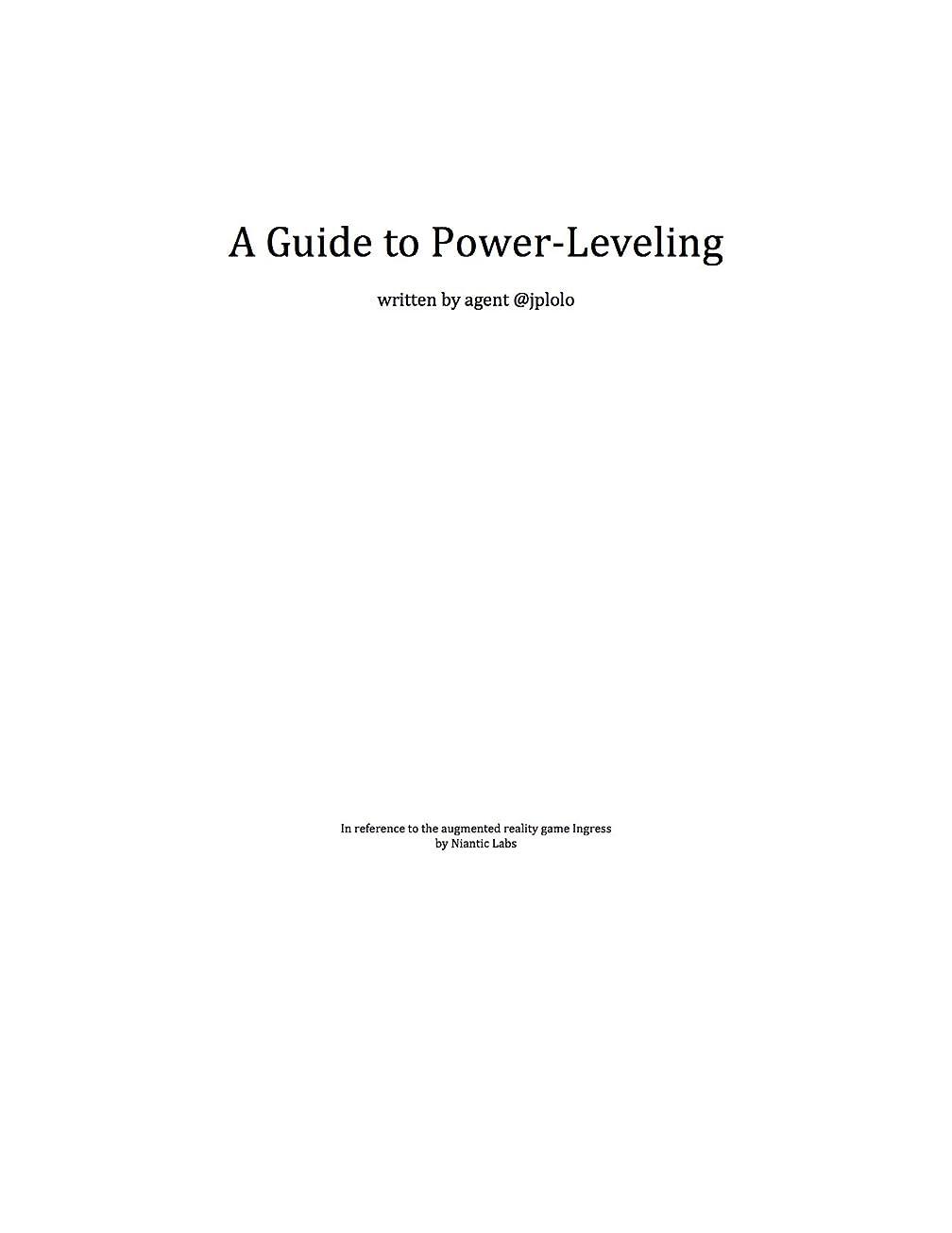 熟達緩むぞっとするようなA Guide to Power Leveling: In Reference to the Augmented Reality Game Ingress, by Niantic Labs (English Edition)