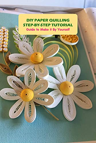 DIY Paper Quilling Step-by-Step Tutorial: Guide to Make it By Yourself: Paper Quilling (English Edition)