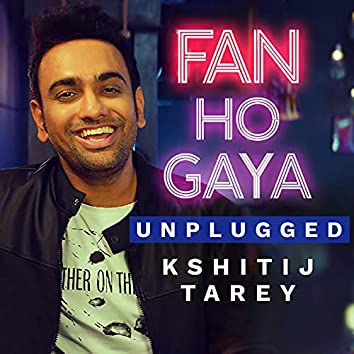 Fan Ho Gaya (Unplugged)