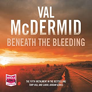 Beneath the Bleeding                   By:                                                                                                                                 Val McDermid                               Narrated by:                                                                                                                                 Saul Reichlin                      Length: 14 hrs and 36 mins     457 ratings     Overall 4.5