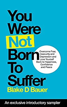 You Were Not Born To Suffer Sample: An exclusive introductory sample by [Blake Bauer]