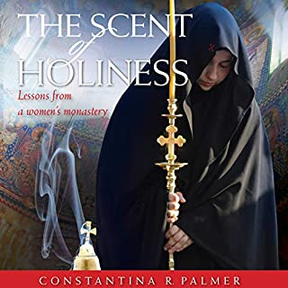 The Scent of Holiness: Lessons from a Women's Monastery audiobook cover art
