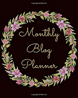 Monthly Blog Planner: Complete 12 Months Blog Planner, Includes Social Media, Brand Creation, Design, Income And More