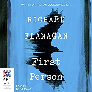 First Person                   By:                                                                                                                                 Richard Flanagan                               Narrated by:                                                                                                                                 David James                      Length: 13 hrs and 23 mins     25 ratings     Overall 3.9