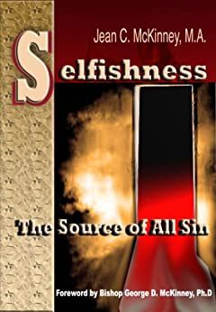 Selfishness: The Source Of All Sin by [Jean C. McKinney M.A., Peggy L. Rainey, Bishop George D. McKinney Ph.D. D.D.]