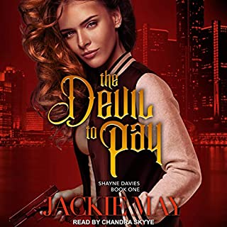The Devil to Pay     Shayne Davies Series, Book 1              By:                                                                                                                                 Jackie May                               Narrated by:                                                                                                                                 Chandra Skyye                      Length: 8 hrs and 8 mins     3 ratings     Overall 4.0