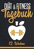Diät & Fitness Tagebuch für 12 Wochen: Tagebuch für Diät, Abnehmen, gesunde Ernährung und...