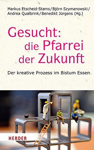 Gesucht: Die Pfarrei der Zukunft: Der kreative Prozess im Bistum Essen