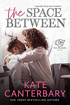 The Space Between: A Growly Boss Love Story (The Walsh Series Book 2) by [Kate Canterbary]