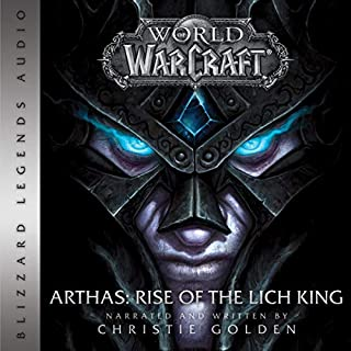 World of Warcraft: Arthas - Rise of the Lich King     World of Warcraft: Blizzard Legends              Written by:                                                                                                                                 Christie Golden                               Narrated by:                                                                                                                                 Christie Golden                      Length: 11 hrs and 52 mins     21 ratings     Overall 4.8