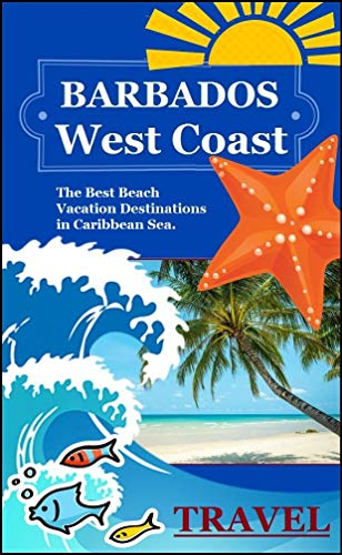 Barbados (West Coast): The Best Beach Vacation Destinations in Caribbean Sea. An Overview of the Best Places to Visit in West Coast of Barbados.