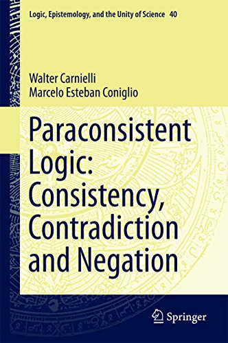 Paraconsistent Logic: Consistency, Contradiction and Negation (Logic, Epistemology, and the Unity of Science Book 40) (English Edition)