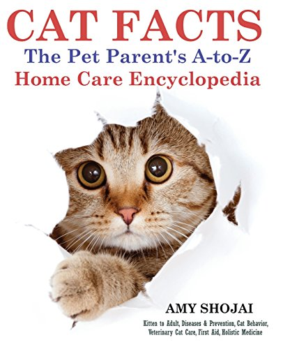 Compare Textbook Prices for CAT FACTS: THE PET PARENTS A-to-Z HOME CARE ENCYCLOPEDIA: Kitten to Adult, Disease & Prevention, Cat Behavior Veterinary Care, First Aid, Holistic Medicine Illustrated Edition ISBN 9781944423025 by Shojai, Amy