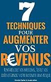 7 Techniques Pour Augmenter vos Revenus: Rentabilisez vos passions, Testez vos idées...