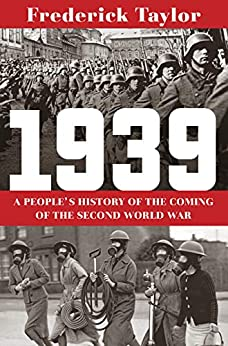 1939: A People's History of the Coming of the Second World War by [Frederick Taylor]