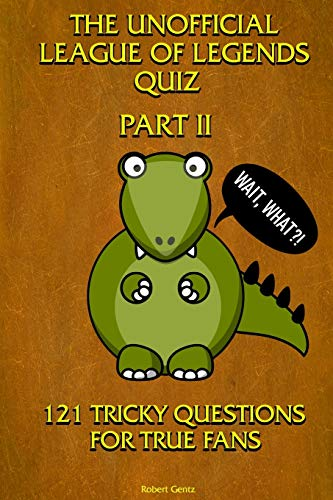 The Unofficial League of Legends Quiz - Part 2: 121 tricky questions for real fans