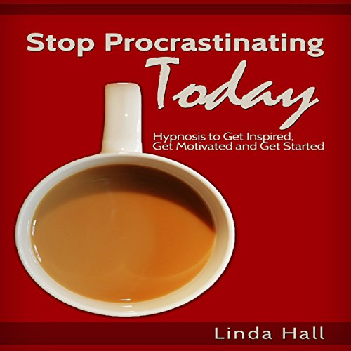 Stop Procrastinating Today: Hypnosis to Get Inspired, Get Motivated, and Get Started audiobook cover art