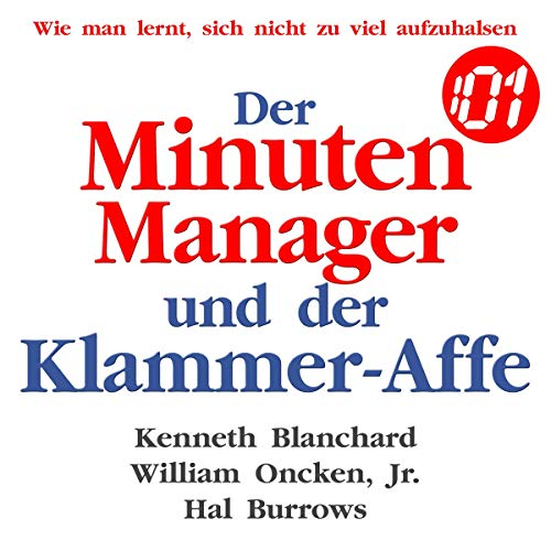 Der Minuten - Manager und der Klammer- Affe. [The One Minute Manager Meets the Monkey]     Wie man lernt, sich nicht zuviel aufzuhalsen. [Learn How Not to Burden Yourself Too Much]              By:                                                                                                                                 Kenneth Blanchard,                                                                                        William Oncken Jr.,                                                                                        Hal Burrows                               Narrated by:                                                                                                                                 Dominic Kolb                      Length: 2 hrs and 26 mins     Not rated yet     Overall 0.0