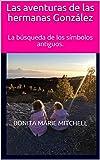 Las aventuras de las hermanas González: La búsqueda de los símbolos antiguos.