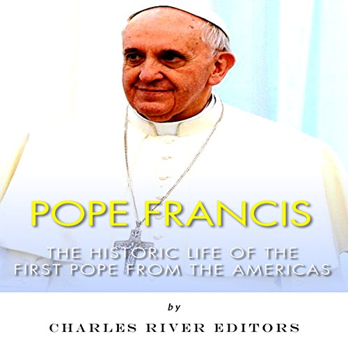 Pope Francis: The Historic Life of the first Pope from the Americas audiobook cover art