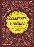 Goddesses and Heroines women of myth and legend
