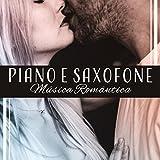 Piano e Saxofone - Música Romântica, Jazz para Momentos Sensuais e Inesquecíveis, Música Lounge Erótica