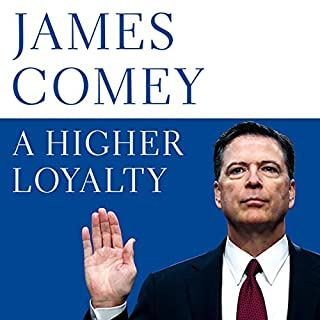 A Higher Loyalty                   By:                                                                                                                                 James Comey                               Narrated by:                                                                                                                                 James Comey                      Length: 9 hrs and 4 mins     1,102 ratings     Overall 4.8