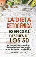 La dieta cetogénica esencial después de los 50: Un enfoque más suave de la dieta cetogénica para perder grasa del vientre y sentirse bien