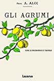 gli agrumi: manuale teorico pratico sulla coltivazione, malattie e commercio degli agrumi (rist. anastatica 1900)