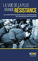 La voie de la plus grande résistance: Un guide étape par étape pour la planification des campagnes non violentes