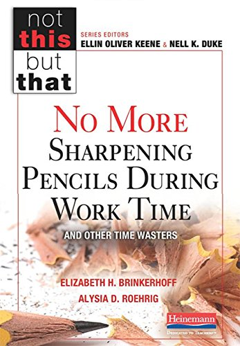 No More Sharpening Pencils During Work Time and Other Time Wasters (Not This But That)