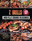 Z Grills Wood Pellet Cookbook For Beginners: 525 Easy, Affordable and Flavorful Recipes for Your Z Grills Pellet Grill & Smoker