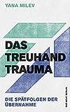 Das Treuhand-Trauma: Die Spätfolgen der Übernahme