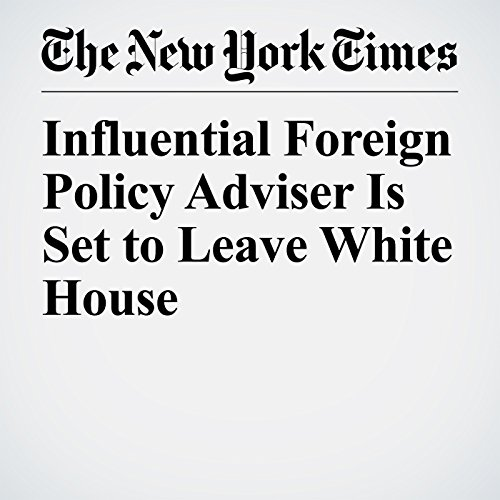 Influential Foreign Policy Adviser Is Set to Leave White House copertina