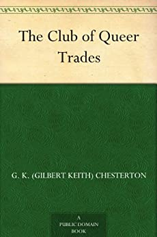 The Club of Queer Trades by [G. K. (Gilbert Keith) Chesterton]