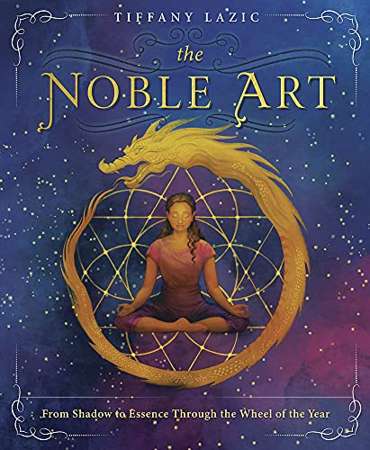 Compare Textbook Prices for The Noble Art: From Shadow to Essence Through the Wheel of the Year  ISBN 9780738764931 by Lazic, Tiffany