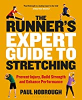 The Runner's Expert Guide to Stretching: Prevent Injury, Build Strength and Enhance Performance
