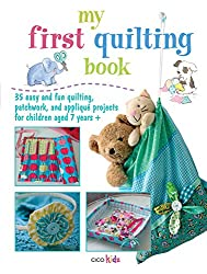 My First Quilting Book: 35 Easy and Fun Quiliting, Patchwork, and Applique Projects for Children Aged 7 Years + (Cico Kidz)