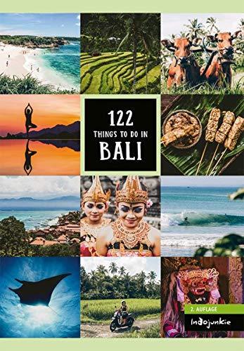 Bali Reiseführer: 122 Things to Do in Bali: (2. Auflage von Indojunkie: Die besten Aktivitäten und Geheimtipps von InsiderninklusiveEmpfehlungen zum nachhaltigen Reisen)