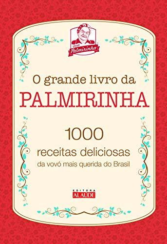 O grande livro da Palmirinha: 1000 receitas deliciosas da vovó mais querida do Brasil