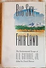 Big Sky, Fair Land: The Environmental Essays of A. B. Guthrie, Jr. by Alfred Bertram, Jr. Guthrie (1988-04-06)
