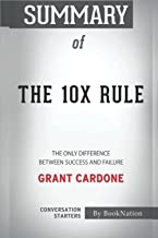 Summary of The 10X Rule: The Only Difference Between Success and Failure by Grant Cardone: Conversation Starters